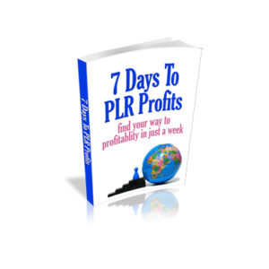 7 Days to PLR Profits – find your way to profitability in just one week