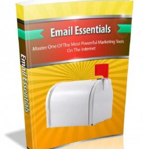 Email Essentials - Master One Of The Most Powerful Marketing Tools On The Internet
