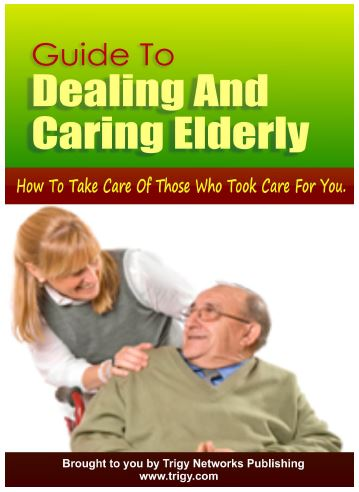Guide To Dealing And Caring Elderly