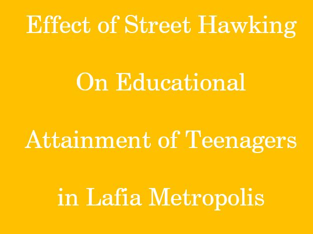 Effect Of Street Hawking On Educational Attainment Of Teenagers In Lafia Metropolis