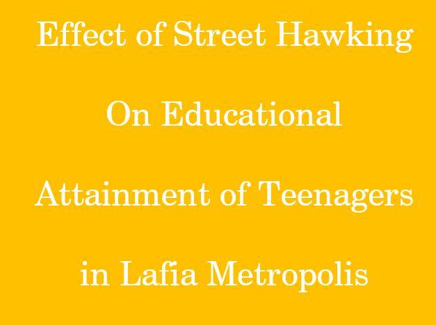 Effect Of Street Hawking On Educational Attainment Of Teenagers In Lafia Metropolis