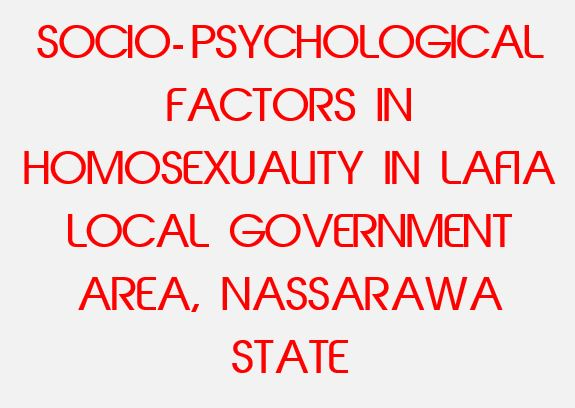 SOCIO-PSYCHOLOGICAL FACTORS IN HOMOSEXUALITY IN LAFIA LOCAL GOVERNMENT AREA, NASSARAWA STATE