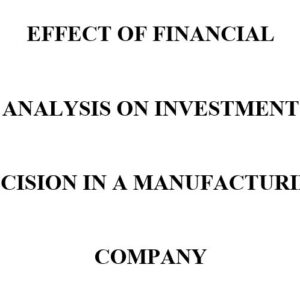 EFFECT OF FINANCIAL ANALYSIS ON INVESTMENT DECISION IN A MANUFACTURING COMPANY