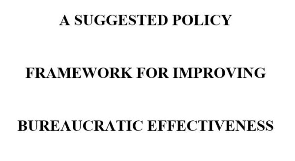 A SUGGESTED POLICY FRAMEWORK FOR IMPROVING BUREAUCRATIC EFFECTIVENESS