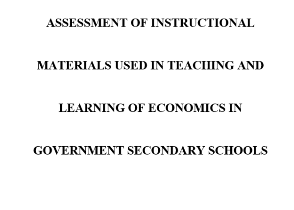 ASSESSMENT OF INSTRUCTIONAL MATERIALS USED IN TEACHING AND LEARNING OF ECONOMICS IN GOVERNMENT SECONDARY SCHOOLS