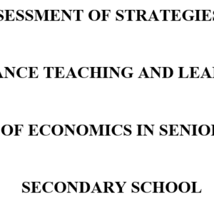 ASSESSMENT OF STRATEGIES TO ENHANCE TEACHING AND LEARNING OF ECONOMICS IN SENIOR SECONDARY SCHOOL