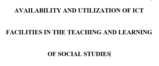 AVAILABILITY AND UTILIZATION OF ICT FACILITIES IN THE TEACHING AND LEARNING OF SOCIAL STUDIES