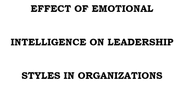 EFFECT OF EMOTIONAL INTELLIGENCE ON LEADERSHIP STYLES IN ORGANIZATIONS