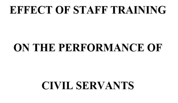 EFFECT OF STAFF TRAINING ON THE PERFORMANCE OF CIVIL SERVANTS