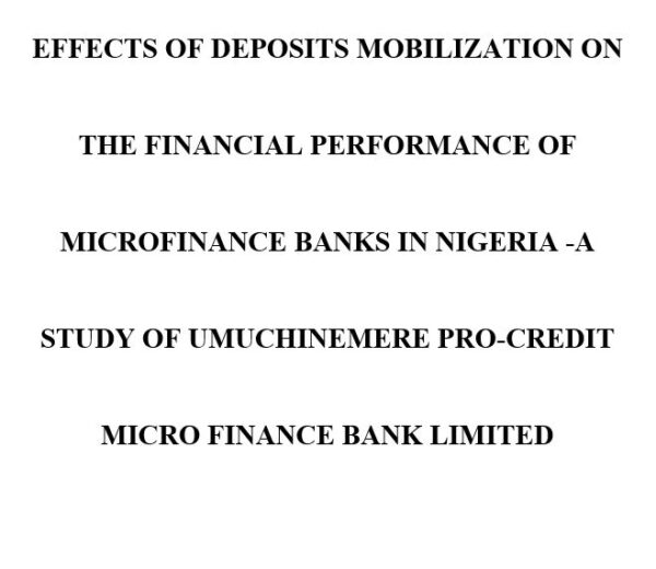 EFFECTS OF DEPOSITS MOBILIZATION ON THE FINANCIAL PERFORMANCE OF MICROFINANCE BANKS IN NIGERIA -A STUDY OF UMUCHINEMERE PRO-CREDIT MICRO FINANCE BANK LIMITED