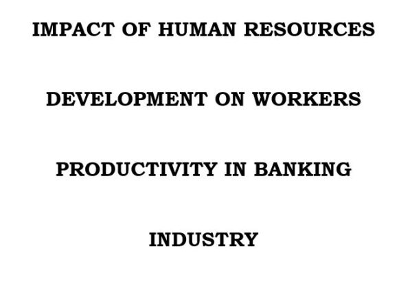 IMPACT OF HUMAN RESOURCES DEVELOPMENT ON WORKERS PRODUCTIVITY IN BANKING INDUSTRY