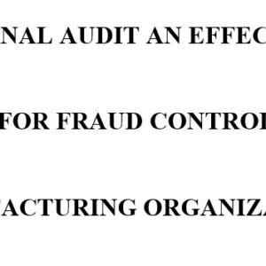 INTERNAL AUDIT AN EFFECTIVE TOOL FOR FRAUD CONTROL IN A MANUFACTURING ORGANIZATION